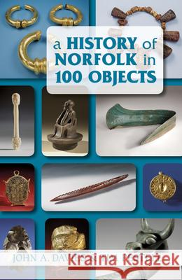 A History of Norfolk in 100 Objects John A Davies 9780752461625  - książka