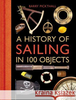 A History of Sailing in 100 Objects Barry Pickthall 9781472918857 Adlard Coles Nautical Press - książka