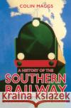 A History of the Southern Railway Colin Maggs 9781445652719 Amberley Publishing