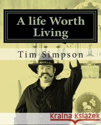 A Life Worth Living: A True Journey of Faith Tim James Simpson 9781493737307 Createspace - książka