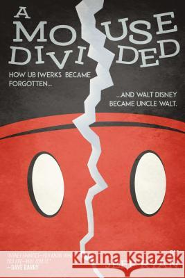A Mouse Divided: How Ub Iwerks Became Forgotten, and Walt Disney Became Uncle Walt Jeff Ryan 9781682616277 Post Hill Press - książka
