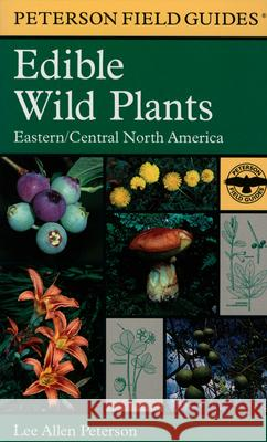 A Peterson Field Guide to Edible Wild Plants: Eastern and Central North America Roger Tory Peterson Lee Peterson Roger Tory Peterson 9780395926222 Houghton Mifflin Company - książka