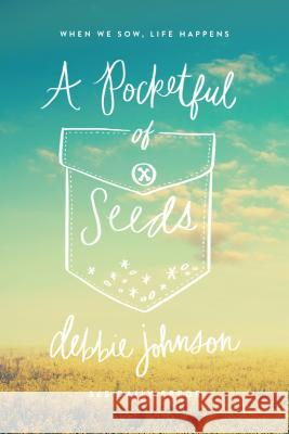 A Pocketful of Seeds: When We Sow, Life Happens Debbie Johnson 9781940269993 Deep River Books LLC - książka