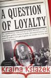 A Question of Loyalty Douglas C. Waller 9780060505486 Harper Perennial