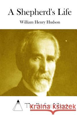 A Shepherd's Life William Henry Hudson The Perfect Library 9781512001174 Createspace - książka