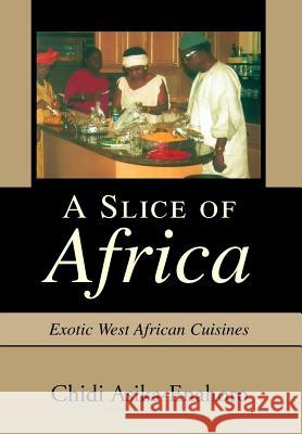 A Slice of Africa: Exotic West African Cuisines Chidi Asika-Enahoro 9780595661763 iUniverse - książka
