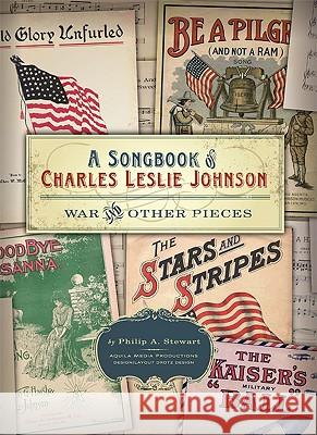 A Songbook of Charles Leslie Johnson: War and Other Pieces Philip A. Stewart 9780982270554 Aquila Media Productions - książka