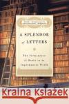 A Splendor of Letters: The Permanence of Books in an Impermanent World Nicholas A. Basbanes 9780060580803 Harper Perennial