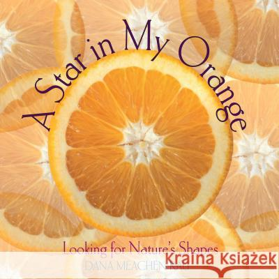 A Star in My Orange: Looking for Nature's Shapes Dana Meachen Rau 9780822559924 First Avenue Editions - książka
