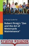 A Study Guide for Robert Pirsig's Zen and the Art of Motorcycle Maintenance Cengage Learning Gale 9781375397148 Gale, Study Guides