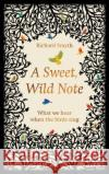 A Sweet, Wild Note: What We Hear When the Birds Sing Smyth, Richard 9781783963140