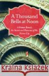 A Thousand Bells at Noon: A Roman Reveals the Secrets and Pleasures of His Native City G. Franco Romagnoli 9780060519209 Harper Perennial