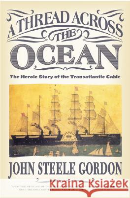 A Thread Across the Ocean: The Heroic Story of the Transatlantic Cable John Steele Gordon 9780060524463 Harper Perennial - książka