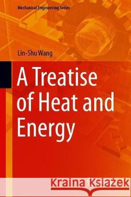 A Treatise of Heat and Energy : Thermodynamics as a Predicative Entropic Theory of Heat Lin-Shu Wang 9783030057459 Springer - książka