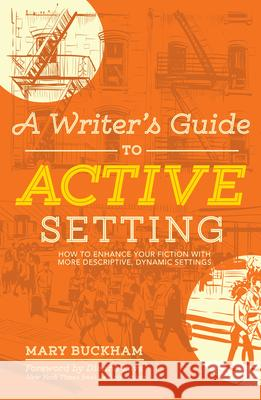 A Writer's Guide to Active Setting: How to Enhance Your Fiction with More Descriptive, Dynamic Settings Mary Buckham 9781599639307 Writer's Digest Books - książka