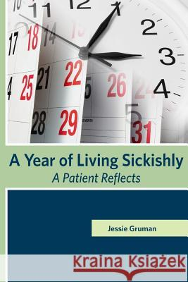 A Year of Living Sickishly: A Patient Reflects Jessie C. Gruman 9780981579436 Center for Advancing Health - książka