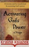 Activating God's Power in Maggie: Overcome and Be Transformed by Accessing God's Power Michelle Leslie 9781635941432 Michelle Leslie Publishing