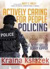 Actively Caring for People Policing: Building Positive Police / Citizen Relations E. Scott, PH. Geller Bobby Kipper 9781683500551 Morgan James Publishing