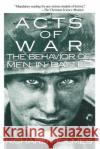 Acts of War: The Behavior of Men in Battle