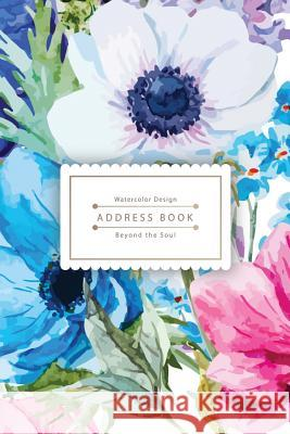 Address Book Beyond the Soul: Watercolor Flower - The Best Solution for You to Organize Addresses Alan P. Sampson                          Small Address Book                       My Address 9781543205466 Createspace Independent Publishing Platform - książka