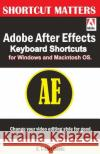 Adobe After Effects Keyboard Shortcuts for Widows and Macintosh OS. U. C. Books 9781543227253 Createspace Independent Publishing Platform