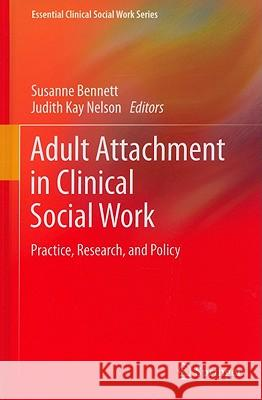 Adult Attachment in Clinical Social Work: Practice, Research, and Policy C. Susanne Bennett Judith Kay Nelson 9781441962409 Springer - książka
