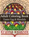 Adult Coloring Book: Easter Egg & Mandala: Mandala Coloring Book for Adults Gem Book Coloring Book Fo 9781545586853 Createspace Independent Publishing Platform