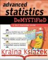 Advanced Statistics Demystified Larry J. Stephens 9780071432429 McGraw-Hill Professional Publishing