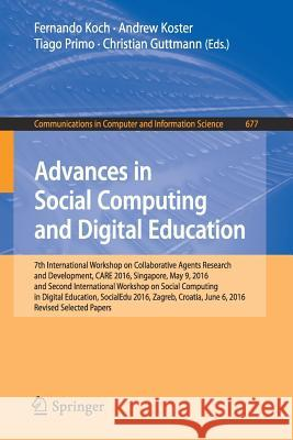 Advances in Social Computing and Digital Education: 7th International Workshop on Collaborative Agents Research and Development, Care 2016, Singapore, Fernando Koch Andrew Koster Tiago Primo 9783319520384 Springer - książka