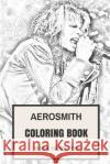 Aerosmith Coloring Book: American Blues and Hard Rock Legends Steven Tyler and Joe Perry Inspired Adult Coloring Book Mark Hamilton 9781546339045 Createspace Independent Publishing Platform