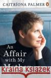 Affair with My Mother A Story of Adoption, Secrecy and Love Palmer, Caitriona 9780241971734