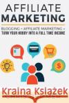 Affiliate Marketing: Blogging + Affiliate Marketing = Turn Your Hobby Into a Full Time Income Chris Demmer 9781542824354 Createspace Independent Publishing Platform