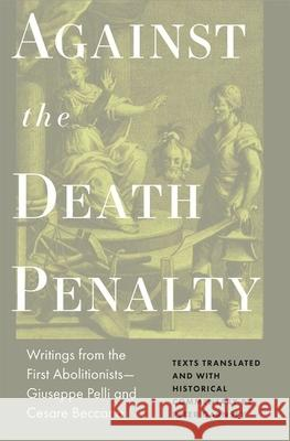 Against the Death Penalty: Writings from the First Abolitionists--Giuseppe Pelli and Cesare Beccaria Peter Garnsey Giuseppie Pelli 9780691209883 Princeton University Press - książka