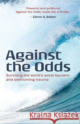 Against the Odds: Surviving the World's Worst Tsunami and Overcoming Trauma John Maddocks 9781925739947 Moshpit Publishing - książka