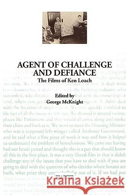 Agent of Challenge and Defiance: The Films of Ken Loach George McKnight 9780275960360 Praeger Publishers - książka