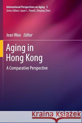 Aging in Hong Kong: A Comparative Perspective Jean Woo 9781489990174 Springer - książka