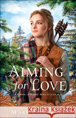 Aiming for Love Mary Connealy 9780764232589 Bethany House Publishers - książka