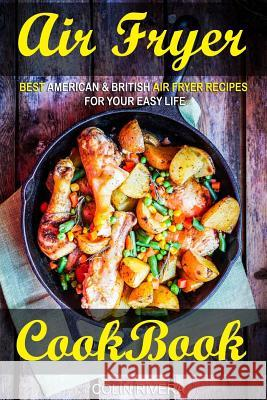 Air Fryer Cookbook: Best American & British Air Fryer Recipes for Your Easy Life MR Colin Rivera 9781544641805 Createspace Independent Publishing Platform - książka