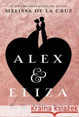 Alex and Eliza: A Love Story: The Alex & Eliza Trilogy Melissa d 9781524739645 Penguin Books - książka