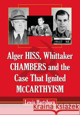 Alger Hiss, Whittaker Chambers and the Case That Ignited McCarthyism Lewis Hartshorn 9780786474424 McFarland & Company - książka