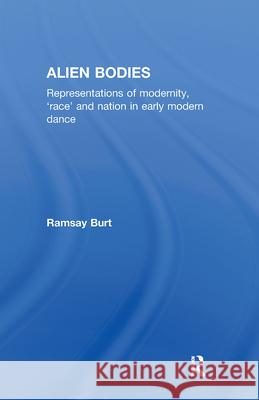 Alien Bodies: Representations of Modernity, 'race' and Nation in Early Modern Dance Ramsay Burt Burt Ramsay 9780415145947 Routledge - książka