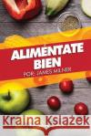 Alimentate Bien James Milner Milner 9781543145779 Createspace Independent Publishing Platform