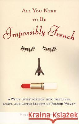 All You Need to Be Impossibly French: A Witty Investigation Into the Lives, Lusts, and Little Secrets of French Women Helena Frith Powell 9780452287785 Plume Books - książka