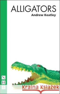 Alligators Andrew Keatley   9781848425903 Nick Hern Books - książka