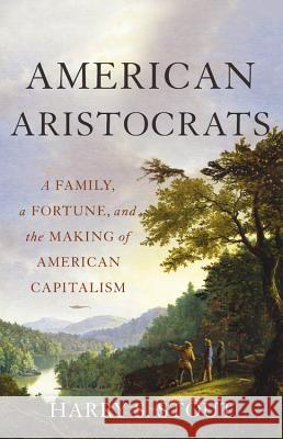 American Aristocrats: A Family, a Fortune, and the Making of American Capitalism Harry S. Stout 9780465098989 Basic Books - książka