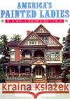 Americas Painted Ladies: The Ultimate Celebration of Our Victorians