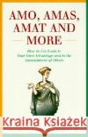 Amo, Amas, Amat and More: How to Use Latin to Your Own Advantage and to the Astonishment of Others Eugene Ehrlich William F., Jr. Buckley 9780062720177 Quill