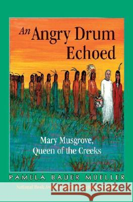 An Angry Drum Echoed: Mary Musgrove, Queen of the Creeks Pamela Baue 9780968509784 Pinata Publishing - książka