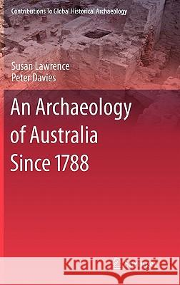 An Archaeology of Australia Since 1788 Susan Lawrence Peter Davies 9781441974846 Not Avail - książka