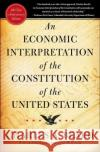 An Economic Interpretation of the Constitution of the United States Charles Austin Beard Charles Austin Beard Forrest McDonald 9780029024805 Free Press